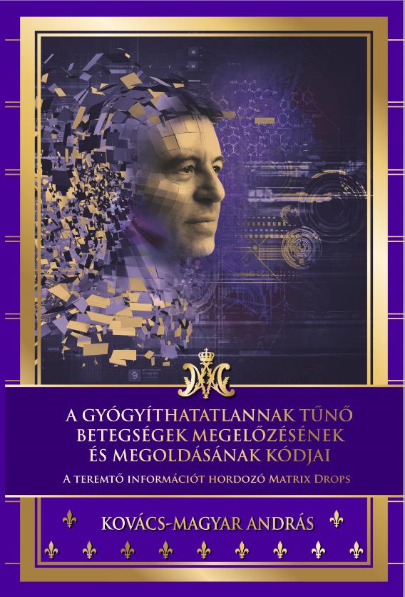 Kovács- Magyar András: A gyógyíthatatlannak tűnő betegségek megelőzésének és megoldásának kódjai