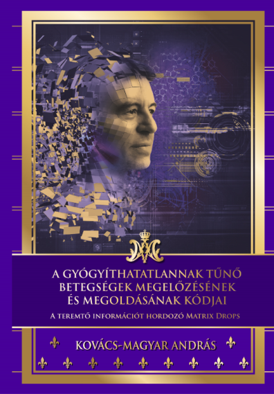 Kovács-Magyar András - A gyógyíthatatlannak tűnő betegségek megelőzésének és megoldásának titkai